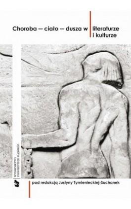 Choroba – ciało – dusza w literaturze i kulturze - Ebook - 978-83-8012-306-9