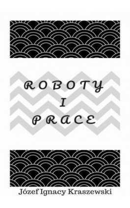 Roboty i prace - Józef Ignacy Kraszewski - Ebook - 978-83-8119-345-0
