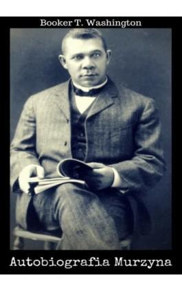 Autobiografia Murzyna - Booker T. Washington - Ebook - 978-83-8119-340-5