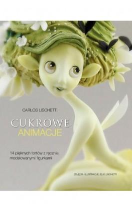 Cukrowe animacje - Carlos Lischetti - Ebook - 978-83-7541-377-9