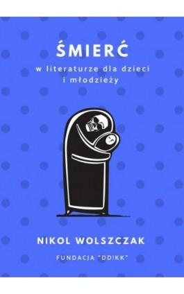 Śmierć w literaturze dla dzieci i młodzieży - Nikol Wolszczak - Ebook - 978-83-951807-1-2
