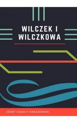 Wilczek i Wilczkowa - Józef Ignacy Kraszewski - Ebook - 978-83-8119-352-8