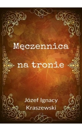 Męczennica na tronie - Józef Ignacy Kraszewski - Ebook - 978-83-8119-350-4