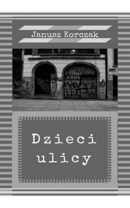 Dzieci ulicy - Janusz Korczak - Ebook - 978-83-8119-348-1