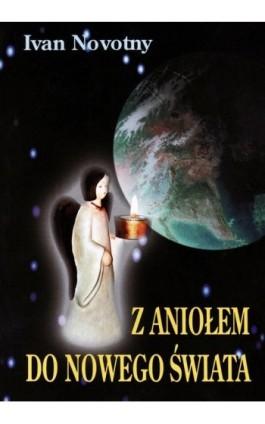 Z aniołem do nowego świata - Ivan Novotny - Ebook - 978-83-87049-02-7
