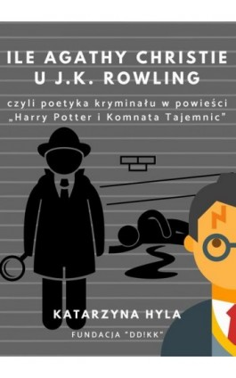 Ile Agathy Christie u J.K. Rowling - Katarzyna Hyla - Ebook - 978-83-951807-3-6