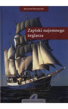 Zapiski najemnego żeglarza - Krzysztof Baranowski - Ebook - 978-83-62039-01-2