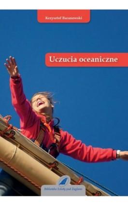 Uczucia oceaniczne - Krzysztof Baranowski - Ebook - 978-83-944893-1-1