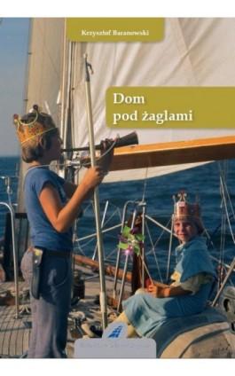 Dom pod żaglami - Krzysztof Baranowski - Ebook - 978-83-62039-04-3