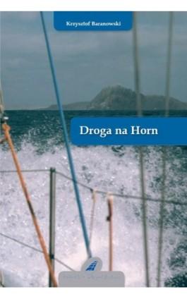 Droga na Horn - Krzysztof Baranowski - Ebook - 978-83-62039-02-9
