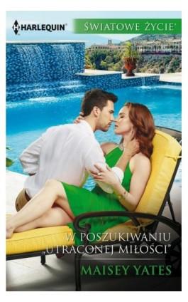 """W poszukiwaniu """"Utraconej miłości"""" - Maisey Yates - Ebook - 978-83-276-3818-2"""