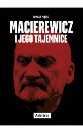 Macierewicz i jego tajemnice - Tomasz Piątek - Ebook - 978-83-948331-1-4