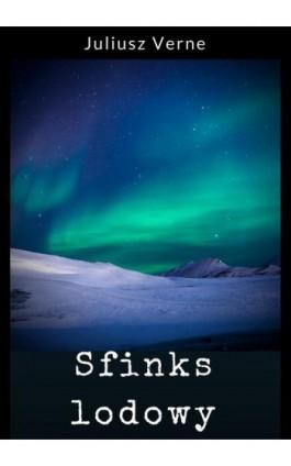 Sfinks lodowy - Juliusz Verne - Ebook - 978-83-8119-362-7