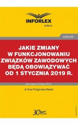 Jakie zmiany w funkcjonowaniu związków zawodowych będą obowiązywać od 1 stycznia 2019 r. - Ewa Podgórska-Rakiel - Ebook - 978-83-8137-347-0