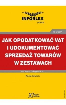 Jak opodatkować VAT i udokumentować sprzedaż towarów w zestawach - Aneta Szwęch - Ebook - 978-83-8137-349-4