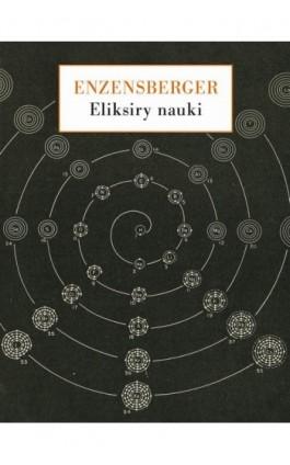 Eliksiry nauki - Hans Magnus Enzensberger - Ebook - 978-83-7453-404-8