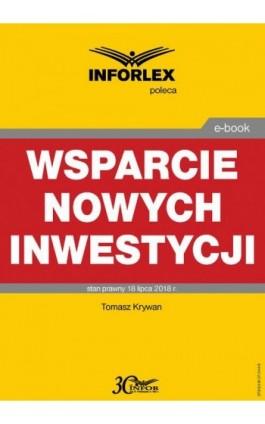 Wsparcie nowych inwestycji - Tomasz Krywan - Ebook - 978-83-8137-344-9