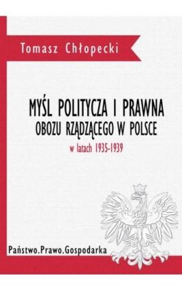 Myśl polityczna i prawna obozu rządzącego w Polsce w latach 1935-1939 - Tomasz Chłopecki - Ebook - 978-83-949123-2-1