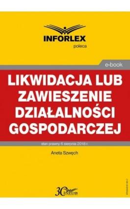 Likwidacja lub zawieszenie działalności gospodarczej - Aneta Szwęch - Ebook - 978-83-8137-351-7