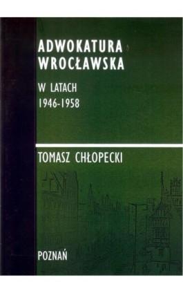 Adwokatura Wrocławska w latach 1946-1958 - Tomasz Chłopecki - Ebook - 978-83-947768-4-8