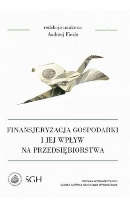 Finansjeryzacja gospodarki i jej wpływ na przedsiębiorstwa - Andrzej Fierla - Ebook - 978-83-8030-162-7