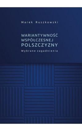 Wariantywność współczesnej polszczyzny. Wybrane zagadnienia - Marek Ruszkowski - Ebook - 978-83-7133-716-1
