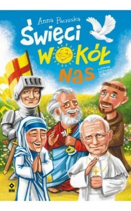 Święci wokół nas - Anna Paczuska - Ebook - 978-83-7773-904-4