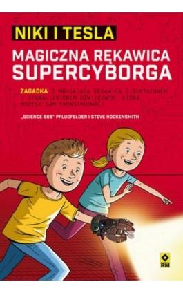 "Niki i Tesla. Magiczna rękawica supercyborga - ""science Bob"" Pflugfelder - Ebook - 978-83-7773-954-9"