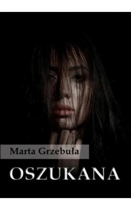 Oszukana - Marta Grzebuła - Ebook - 978-83-7859-291-4