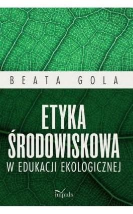 Etyka środowiskowa w edukacji ekologicznej - Beata Gola - Ebook - 978-83-8095-525-7