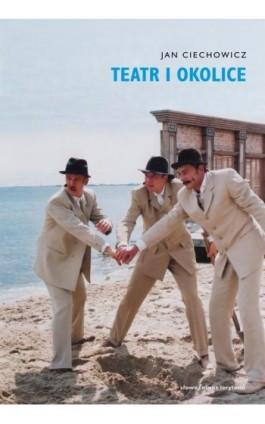 Teatr i okolice - Jan Ciechowicz - Ebook - 978-83-7453-368-3
