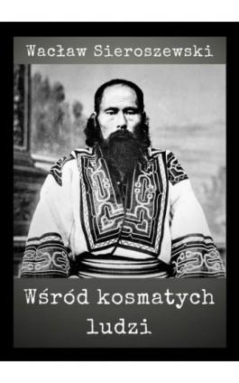 Wśród kosmatych ludzi - Wacław Sieroszewski - Ebook - 978-83-8119-367-2