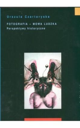 Fotografia mowa ludzka. Tom 2: Perspektywy historyczne - Urszula Czartoryska - Ebook - 978-83-7453-146-7