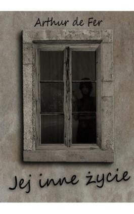 Jej inne życie - Arthur De Fer - Ebook - 978-83-7859-974-6