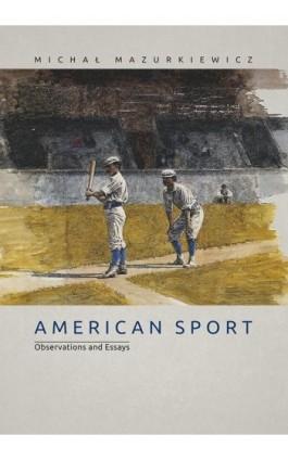 American Sport. Observations and Essays - Michał Mazurkiewicz - Ebook - 978-83-7133-699-7