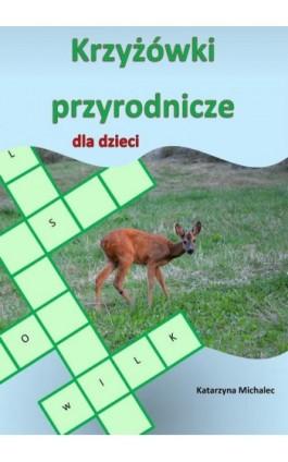 Krzyżówki przyrodnicze dla dzieci - Katarzyna Michalec - Ebook - 978-83-7859-971-5