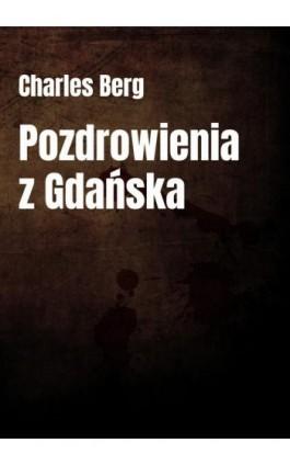 Pozdrowienia z Gdańska - Charles Berg - Ebook - 978-83-7859-922-7