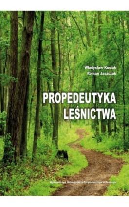 Propedeutyka leśnictwa - Władysław Kusiak - Ebook - 978-83-7160-561-1