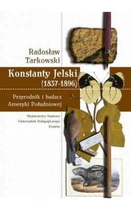 Konstanty Jelski (1837-1896). Przyrodnik i badacz Ameryki Południowej - Radosław Tarkowski - Ebook - 978-83-7271-703-0