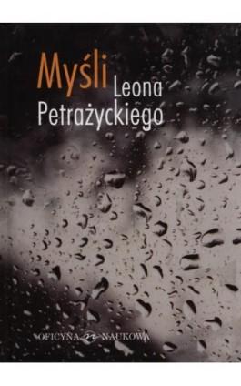 Myśli Leona Petrażnickiego - Leon Petrażycki - Ebook - 978-83-64363-50-4