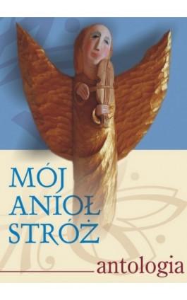 Mój Anioł Stróż. Antologia - Paweł Bitka Zapendowski - Ebook - 978-83-61184-76-8