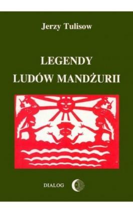Legendy ludów Mandżurii. Tom I - Jerzy Tulisow - Ebook - 978-83-8002-072-6
