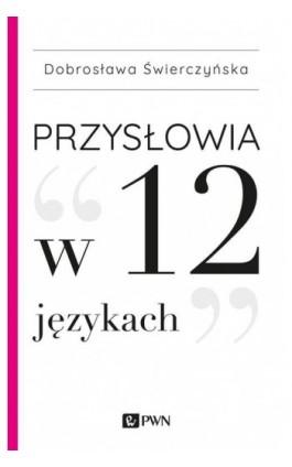 Przysłowia w 12 językach - Dobrosława Świerczyńska - Ebook - 978-83-01-20912-4