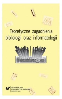 Teoretyczne zagadnienia bibliologii i informatologii - Ebook - 978-83-8012-366-3