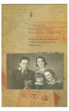 Tęsknota nachodzi nas jak ciężka choroba. Korespondencja wojenna rodziny Finkelsztejnów (1939-1941) - Chaim Finkelsztajn - Ebook - 978-83-63444-22-8