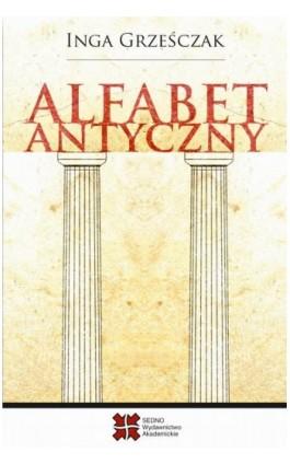 Alfabet antyczny - Inga Grześczak - Ebook - 978-83-63354-92-3