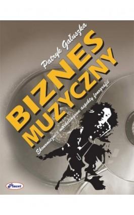 Biznes muzyczny - Patryk Gałuszka - Ebook - 978-83-7488-020-6