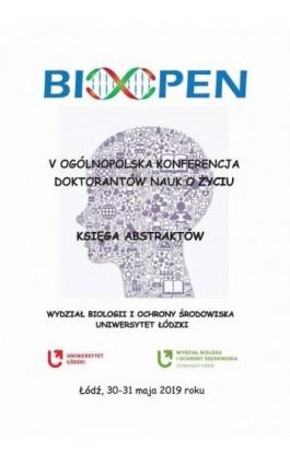 V Ogólnopolska Konferencja Doktorantów Nauk o Życiu - BioOpen. Księga Abstraktów - Ebook - 978-83-8142-576-6