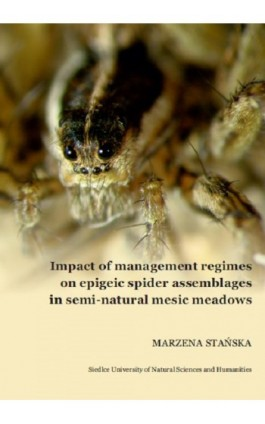 Impact of management regimes on epigeic spider assemblages in semi-natural mesic meadowns - Marzena Stańska - Ebook - 978-83-7051-920-9