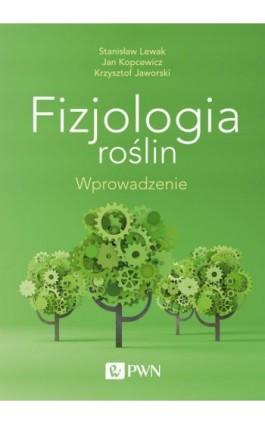 Fizjologia roślin. Wprowadzenie - Stanisław Lewak - Ebook - 978-83-01-20786-1